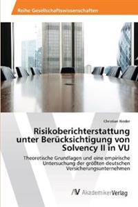 Risikoberichterstattung unter Berücksichtigung von Solvency II in VU