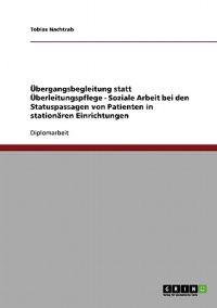Ubergangsbegleitung Statt Uberleitungspflege - Soziale Arbeit Bei Den Statuspassagen Von Patienten in Stationaren Einrichtungen