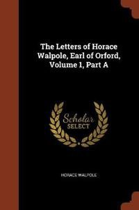 The Letters of Horace Walpole, Earl of Orford, Volume 1, Part a