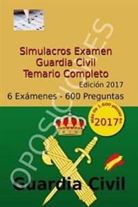 Simulacros Examen Guardia Civil - Edición 2017: Test Completos - Temario Escala Cabos y Guardias