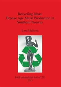 Recycling Ideas: Bronze Age Metal Production in Southern Norway