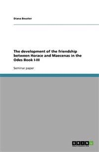 The Development of the Friendship Between Horace and Maecenas in the Odes Book I-III