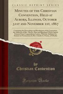 Minutes of the Christian Convention, Held at Aurora, Illinois, October 31st and November 1st, 1867