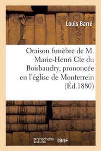Oraison Fun�bre de M. Marie-Henri Cte Du Boisbaudry, Prononc�e En l'�glise de Monterrein