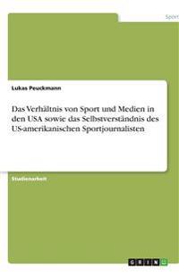 Das Verhältnis von Sport und Medien in den USA sowie das Selbstverständnis des US-amerikanischen Sportjournalisten