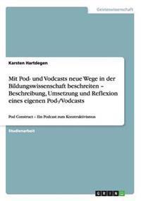 Mit Pod- Und Vodcasts Neue Wege in Der Bildungswissenschaft Beschreiten - Beschreibung, Umsetzung Und Reflexion Eines Eigenen Pod-/Vodcasts