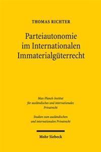 Parteiautonomie Im Internationalen Immaterialguterrecht: Eine Rechtsvergleichende Untersuchung de Lege Lata Und de Lege Ferenda