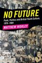 No Future: Punk, Politics and British Youth Culture, 1976-1984