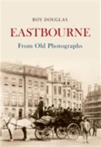 Eastbourne From Old Photographs