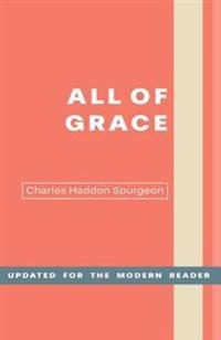 All of Grace: An Earnest Word for Those Seeking Salvation by the Lord Jesus Christ