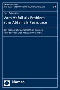 Vom Abfall ALS Problem Zum Abfall ALS Ressource: Das Europaische Abfallrecht ALS Baustein Einer Europaischen Kreislaufwirtschaft