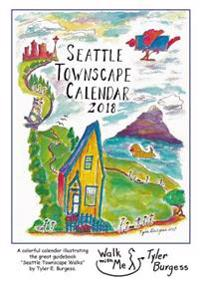 Seattle Calendar 2018: Seattle Townscape Walks Illustrated
