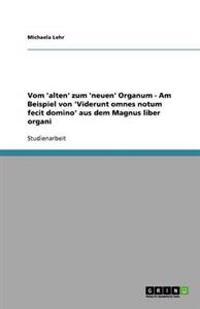 Vom 'Alten' Zum 'Neuen' Organum - Am Beispiel Von 'Viderunt Omnes Notum Fecit Domino' Aus Dem Magnus Liber Organi