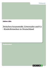 Zwischen Sesamstrae, Lowenzahn Und Co - Kinderfernsehen in Deutschland