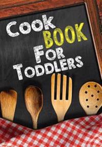 Cook Book for Toddlers: Blank Recipe Cookbook Journal V1