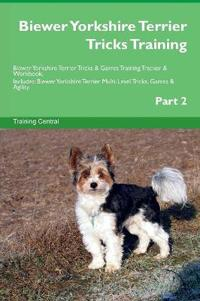 Biewer Yorkshire Terrier Tricks Training Biewer Yorkshire Terrier Tricks & Games Training Tracker & Workbook. Includes