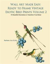 Wall Art Made Easy: Ready to Frame Vintage Exotic Bird Prints Volume 2: 30 Beautiful Illustrations to Transform Your Home