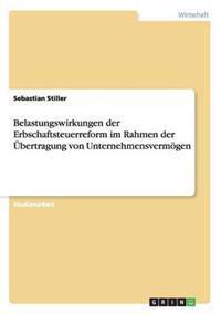 Belastungswirkungen Der Erbschaftsteuerreform Im Rahmen Der UEbertragung Von Unternehmensvermoegen