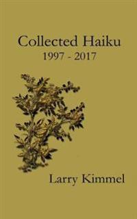 Collected Haiku 1997 - 2017