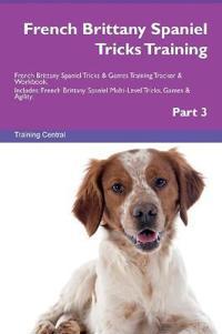 French Brittany Spaniel Tricks Training French Brittany Spaniel Tricks & Games Training Tracker & Workbook. Includes: French Brittany Spaniel Multi-Le