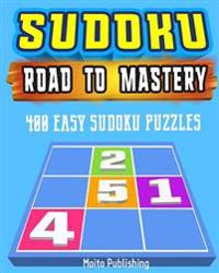 Sudoku: Road to Mastery: 400 Easy Sudoku Puzzles: Mind-Boggling, Fun Sudoku Puzzle Books for Kids and Adults