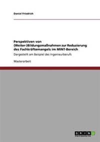Perspektiven Von (Weiter-)Bildungsmassnahmen Zur Reduzierung Des Fachkraftemangels Im Mint-Bereich