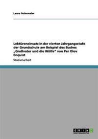 """Lektureneinsatz in Der Vierten Jahrgangsstufe Der Grundschule Am Beispiel Des Buches """"Grovater Und Die Wolfe Von Per Olov Enquist"""