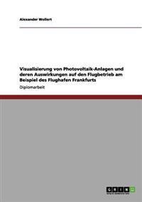 Visualisierung Von Photovoltaik-Anlagen Und Deren Auswirkungen Auf Den Flugbetrieb Am Beispiel Des Flughafen Frankfurts