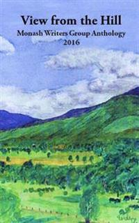 View from the Hill: Monash Writers Anthology