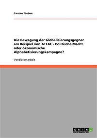Die Bewegung Der Globalisierungsgegner Am Beispiel Von Attac - Politische Macht Oder Okonomische Alphabetisierungskampagne?
