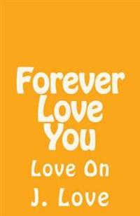 Forever Love You: Love on