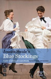 Jessica Swale's Blue Stockings: A Guide for Studying and Staging the Play