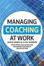 Managing Coaching at Work: Developing, Evaluating and Sustaining Coaching in Organizations