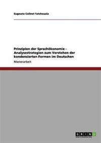 Prinzipien Der Sprachokonomie - Analysestrategien Zum Verstehen Der Kondensierten Formen Im Deutschen
