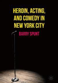 Heroin, Acting, and Comedy in New York City