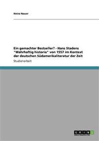 """Ein Gemachter Bestseller? - Hans Stadens """"Wahrhaftig Historia"""" Von 1557 Im Kontext Der Deutschen Sudamerikaliteratur Der Zeit"""