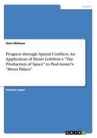 Progress Through Spatial Conflicts. an Application of Henri Lefebvre's the Production of Space to Paul Auster's Moon Palace