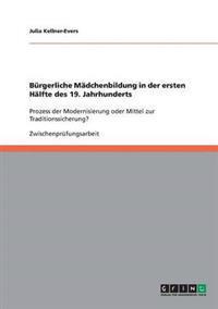 Burgerliche Madchenbildung in Der Ersten Halfte Des 19. Jahrhunderts