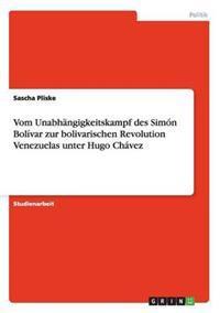 Vom Unabhangigkeitskampf Des Simon Bolivar Zur Bolivarischen Revolution Venezuelas Unter Hugo Chavez