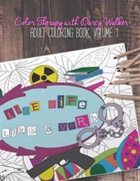 Color Therapy with Darcy Walker: Adult Coloring Book, Volume 1