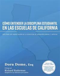 Como Entender La Disciplina Estudiantil En Las Escuelas de California: Guia Para Los Padres Acerca de la Disciplina de Educacion General y Especial