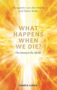 What Happens When We Die?: Our Journey in the Afterlife