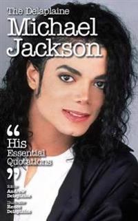 The Delaplaine Michael Jackson - His Essential Quotations
