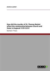 How Did the Murder of St. Thomas Becket Affect the Relationship Between Church and State in England 1170-1215?
