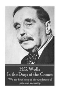 """H.G. Wells - In the Days of the Comet: """"we Are Kept Keen on the Grindstone of Pain and Necessity."""""""