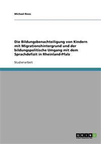 Die Bildungsbenachteiligung Von Kindern Mit Migrationshintergrund Und Der Bildungspolitische Umgang Mit Dem Sprachdefizit in Rheinland-Pfalz