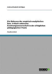 Die Relevanz Der Empirisch-Analytischen Bzw. Kritisch-Rationalen Erziehungswissenschaft in Der Alltaglichen Padagogischen Praxis