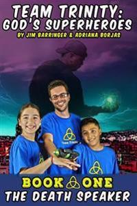 Team Trinity: God's Superheroes: Book 1: The Death Speaker