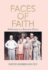 Faces of Faith: Reflections in a Rearview Mirror