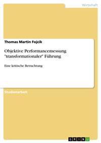 """Objektive Performancemessung """"Transformationaler"""" Fuhrung"""